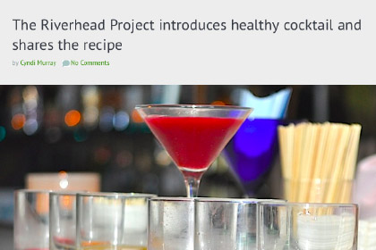 The Riverhead Project introduces healthy cocktail and shares the recipe